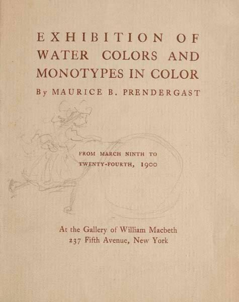 Exhibition of Water Colors and Monotypes in Color by Maurice B. Prendergast, New York: Gallery of William MacBeth